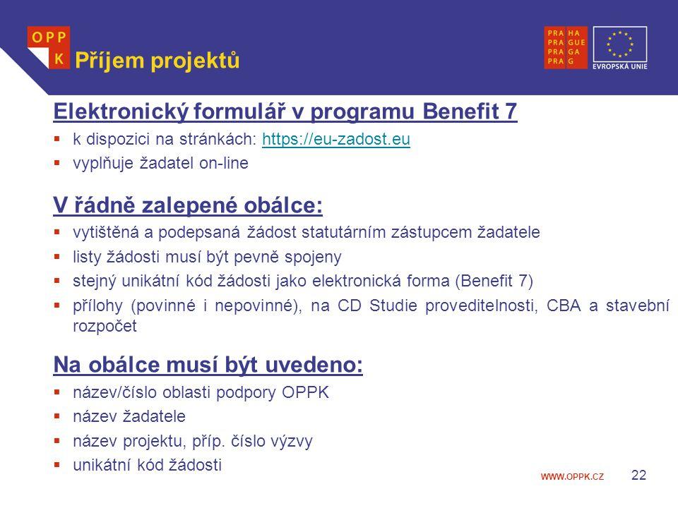 WWW.OPPK.CZ 22 Příjem projektů Elektronický formulář v programu Benefit 7  k dispozici na stránkách: https://eu-zadost.euhttps://eu-zadost.eu  vyplň