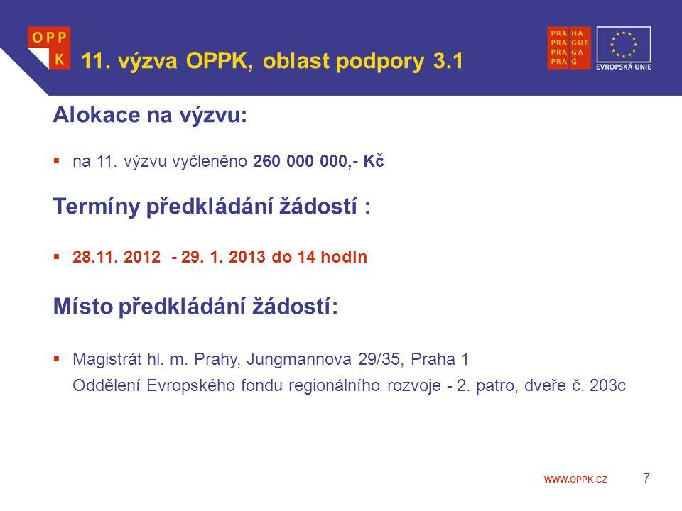 WWW.OPPK.CZ 7 Alokace na výzvu:  na 11. výzvu vyčleněno 260 000 000,- Kč Termíny předkládání žádostí :  28.11. 2012 - 29. 1. 2013 do 14 hodin Místo
