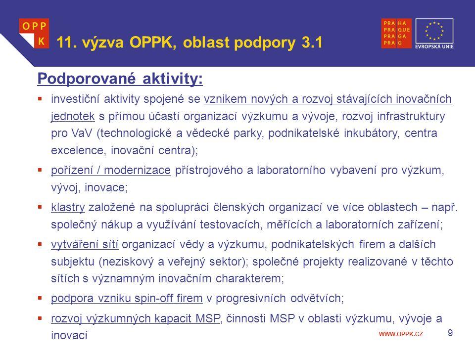 WWW.OPPK.CZ 9 Podporované aktivity:  investiční aktivity spojené se vznikem nových a rozvoj stávajících inovačních jednotek s přímou účastí organizac