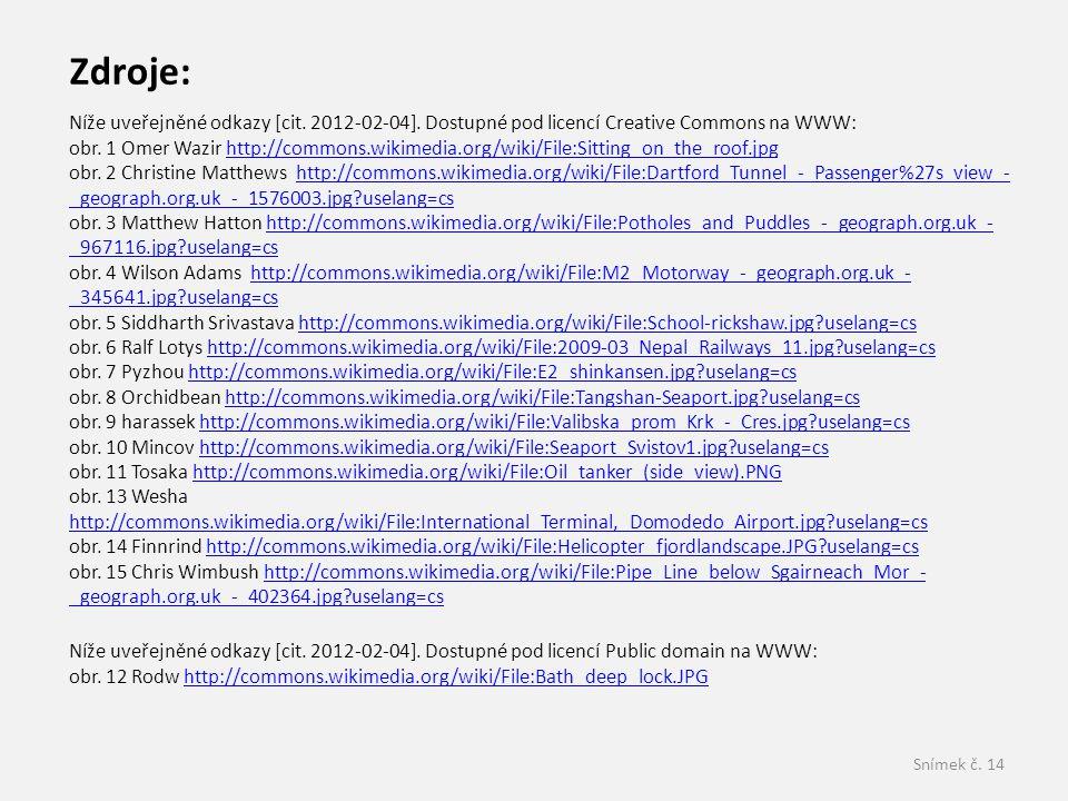 Snímek č. 14 Zdroje: Níže uveřejněné odkazy [cit. 2012-02-04]. Dostupné pod licencí Creative Commons na WWW: obr. 1 Omer Wazir http://commons.wikimedi