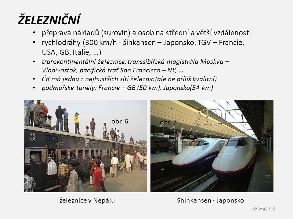 Snímek č. 6 ŽELEZNIČNÍ přeprava nákladů (surovin) a osob na střední a větší vzdálenosti rychlodráhy (300 km/h - šinkansen – Japonsko, TGV – Francie, U