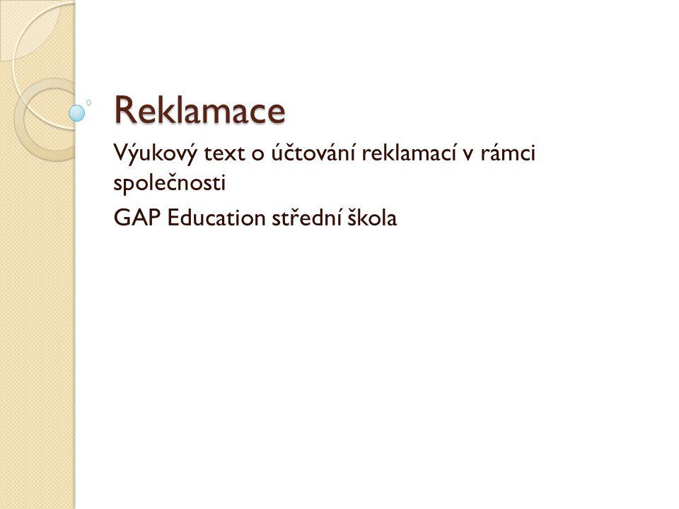 Reklamace Výukový text o účtování reklamací v rámci společnosti GAP Education střední škola