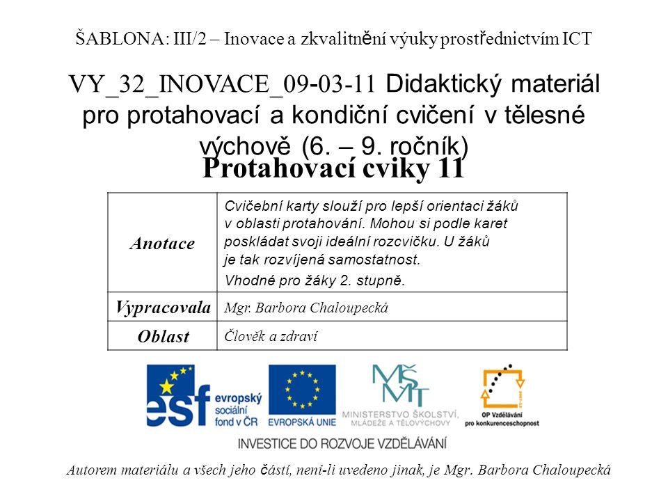 VY_32_INOVACE_09 - 03-11 Didaktický materiál pro protahovací a kondiční cvičení v tělesné výchově (6. – 9. ročník) Protahovací cviky 11 Autorem materi