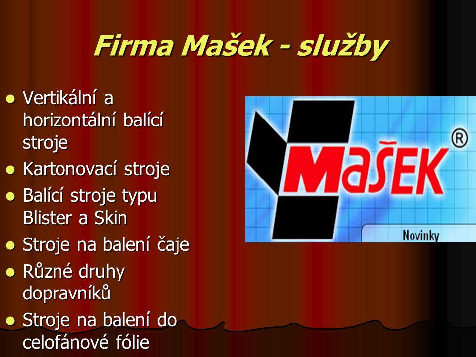 Firma Mašek - služby Vertikální a horizontální balící stroje Kartonovací stroje Balící stroje typu Blister a Skin Stroje na balení čaje Různé druhy dopravníků Stroje na balení do celofánové fólie
