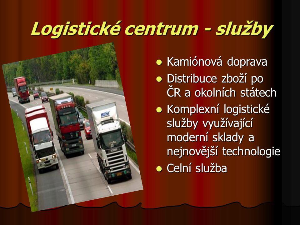 Logistické centrum - služby Kamiónová doprava Distribuce zboží po ČR a okolních státech Komplexní logistické služby využívající moderní sklady a nejnovější technologie Celní služba