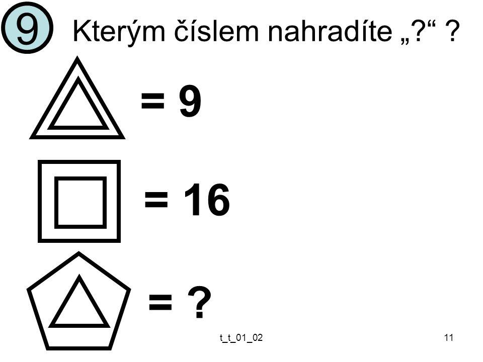 """t_t_01_0211 Kterým číslem nahradíte """" 9 = 9 = 16 ="""