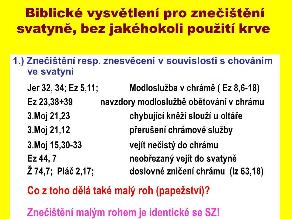 1.) Znečištění resp. znesvěcení v souvislosti s chováním ve svatyni Jer 32, 34; Ez 5,11; Modloslužba v chrámě ( Ez 8,6-18) Ez 23,38+39navzdory modlosl