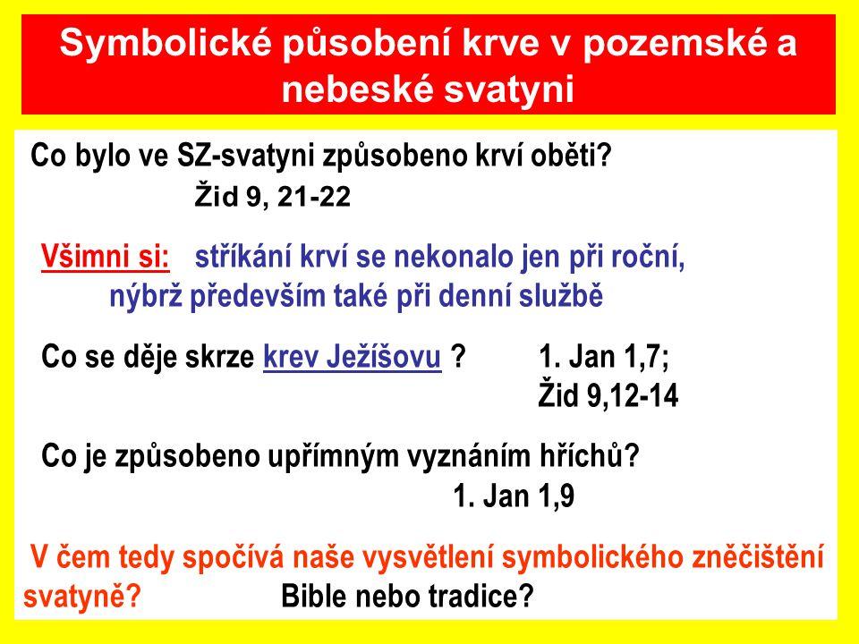 Co bylo ve SZ-svatyni způsobeno krví oběti? Žid 9, 21-22 Všimni si: stříkání krví se nekonalo jen při roční, nýbrž především také při denní službě Co