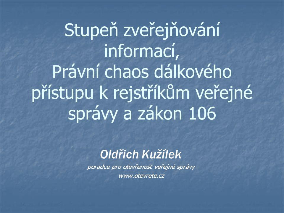 Stupeň zveřejňování informací, Právní chaos dálkového přístupu k rejstříkům veřejné správy a zákon 106 Oldřich Kužílek poradce pro otevřenost veřejné správy www.otevrete.cz