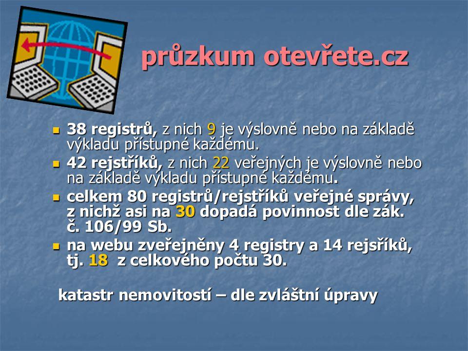 průzkum otevřete.cz 38 registrů, z nich 9 je výslovně nebo na základě výkladu přístupné každému.