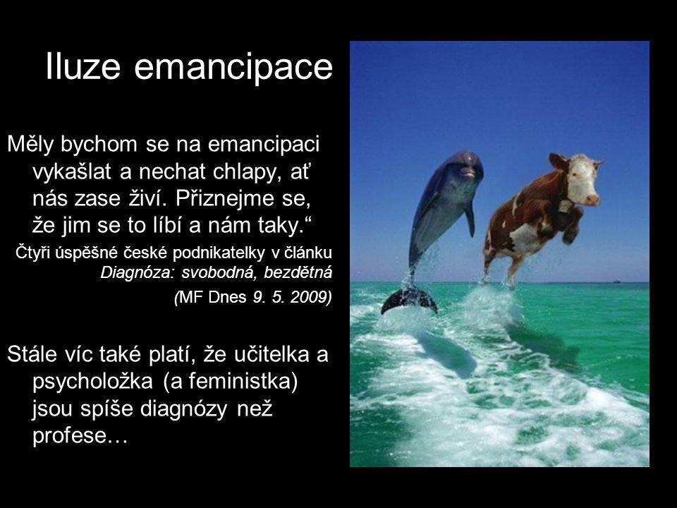 Iluze emancipace Měly bychom se na emancipaci vykašlat a nechat chlapy, ať nás zase živí.