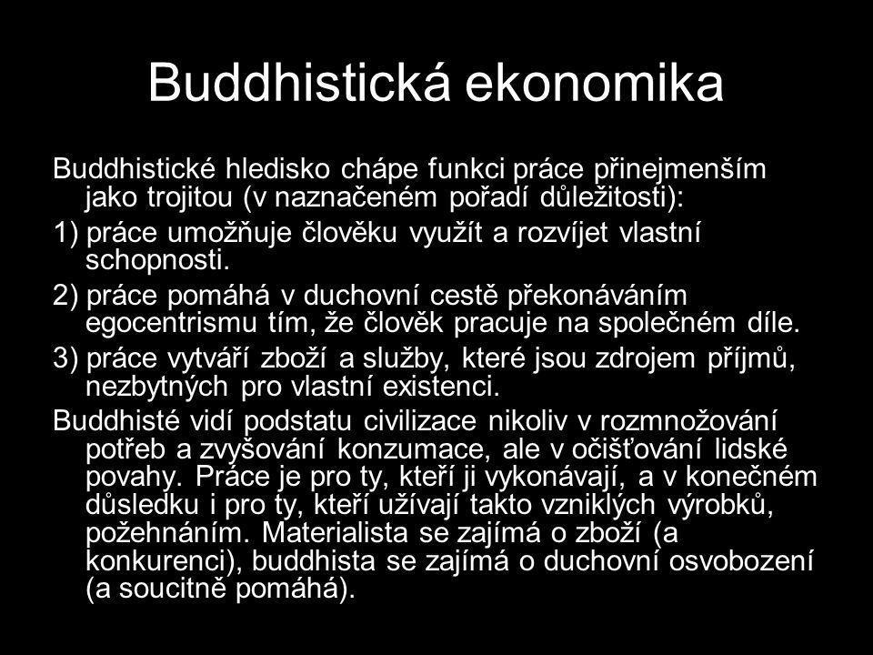Buddhistická ekonomika Buddhistické hledisko chápe funkci práce přinejmenším jako trojitou (v naznačeném pořadí důležitosti): 1) práce umožňuje člověku využít a rozvíjet vlastní schopnosti.