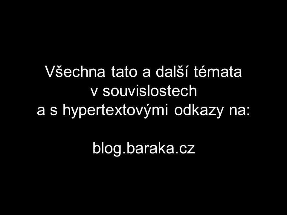 Všechna tato a další témata v souvislostech a s hypertextovými odkazy na: blog.baraka.cz