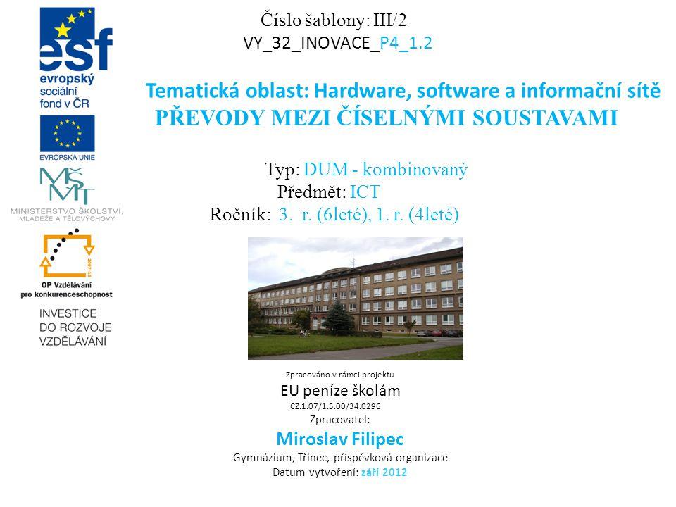 Číslo šablony: III/2 VY_32_INOVACE_P4_1.2 Tematická oblast: Hardware, software a informační sítě PŘEVODY MEZI ČÍSELNÝMI SOUSTAVAMI Typ: DUM - kombinov