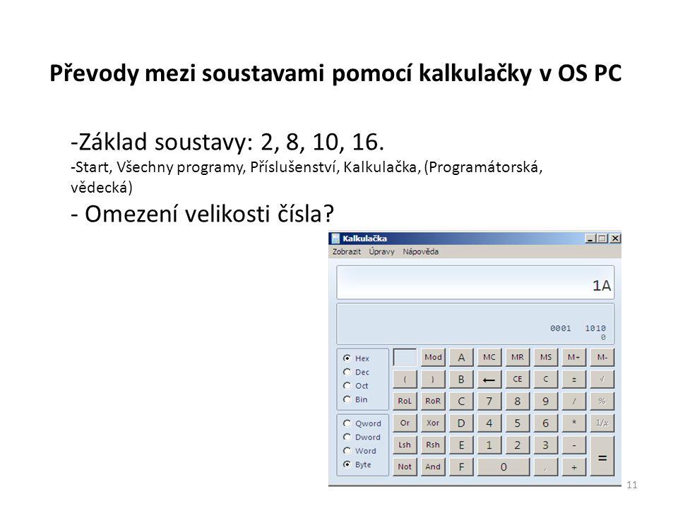 11 Převody mezi soustavami pomocí kalkulačky v OS PC -Základ soustavy: 2, 8, 10, 16. -Start, Všechny programy, Příslušenství, Kalkulačka, (Programátor