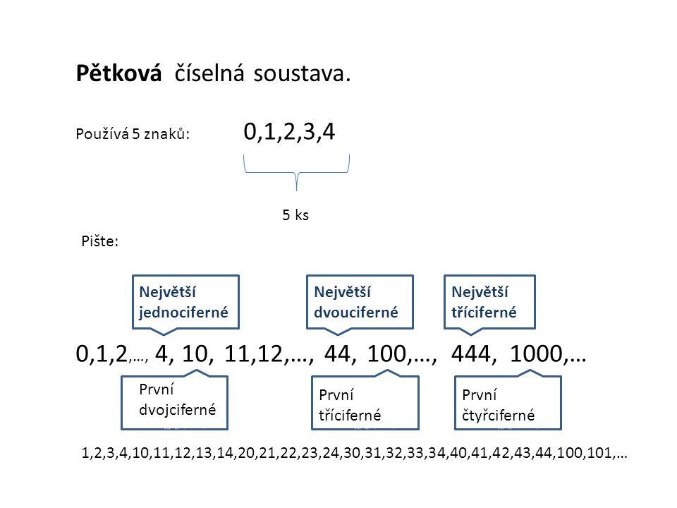 Pětková číselná soustava. Používá 5 znaků: 0,1,2,3,4 5 ks Pište: 0,1,2,…, Největší jednociferné Největší dvoucifernéé Největší třícifernéé První dvojc
