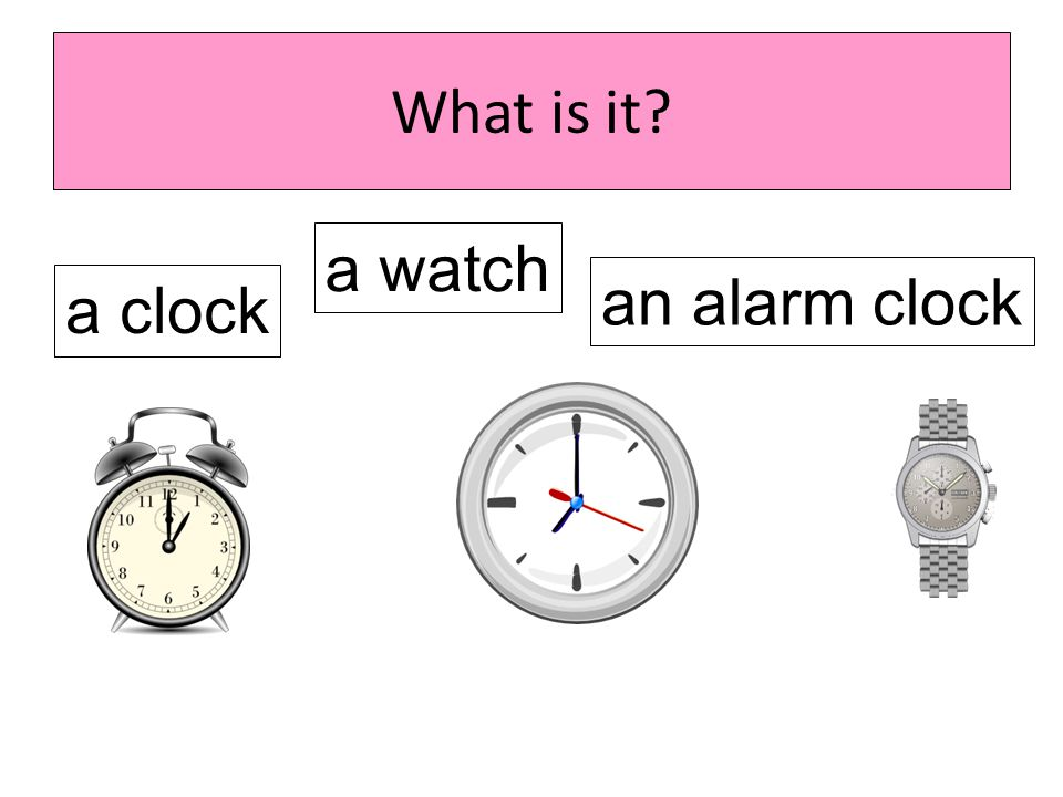 What is it? a clock an alarm clock a watch