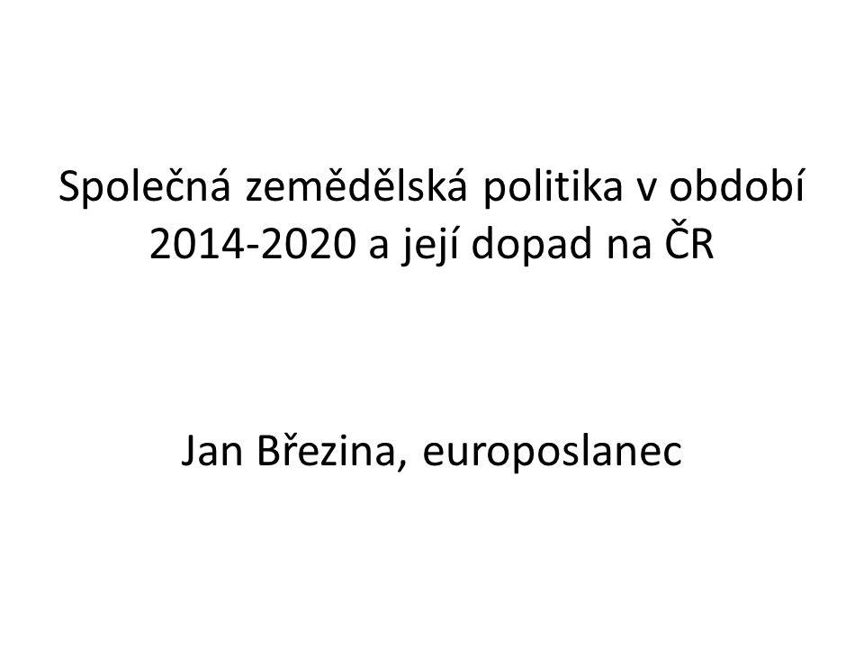Společná zemědělská politika v období 2014-2020 a její dopad na ČR Jan Březina, europoslanec