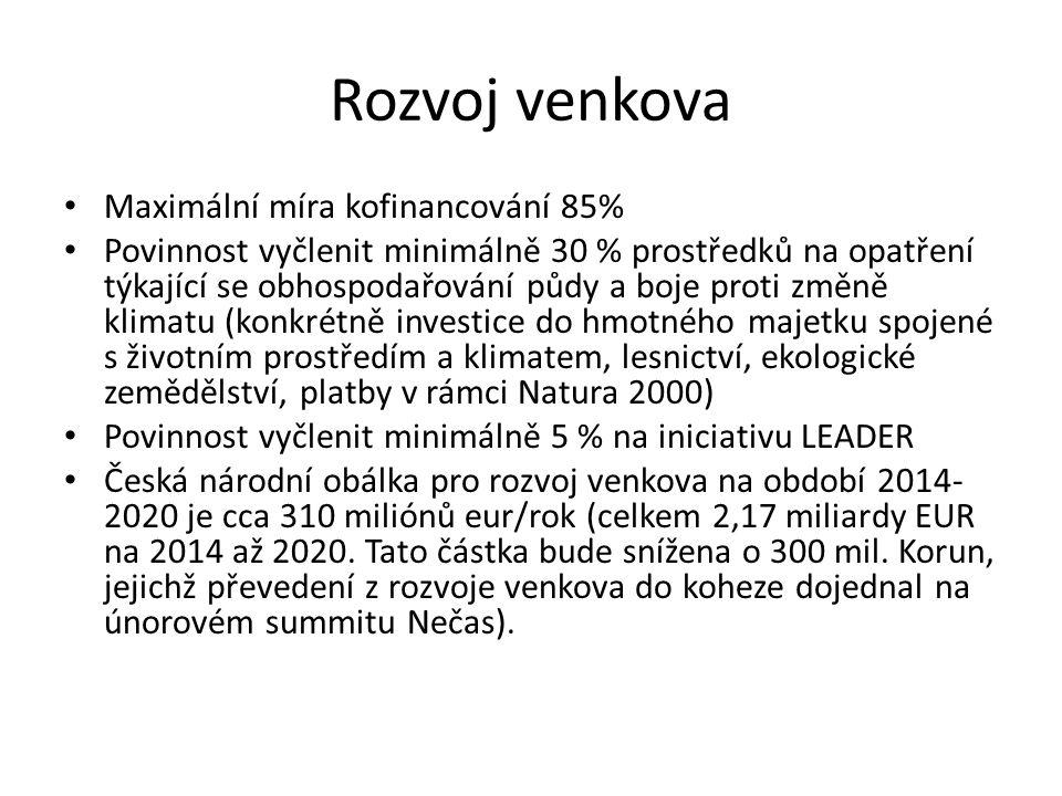 Rozvoj venkova Maximální míra kofinancování 85% Povinnost vyčlenit minimálně 30 % prostředků na opatření týkající se obhospodařování půdy a boje proti změně klimatu (konkrétně investice do hmotného majetku spojené s životním prostředím a klimatem, lesnictví, ekologické zemědělství, platby v rámci Natura 2000) Povinnost vyčlenit minimálně 5 % na iniciativu LEADER Česká národní obálka pro rozvoj venkova na období 2014- 2020 je cca 310 miliónů eur/rok (celkem 2,17 miliardy EUR na 2014 až 2020.