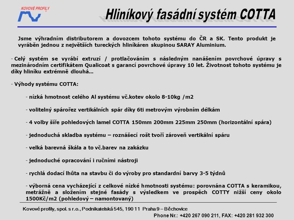 Jsme výhradním distributorem a dovozcem tohoto systému do ČR a SK. Tento produkt je vyráběn jednou z největších tureckých hliníkáren skupinou SARAY Al