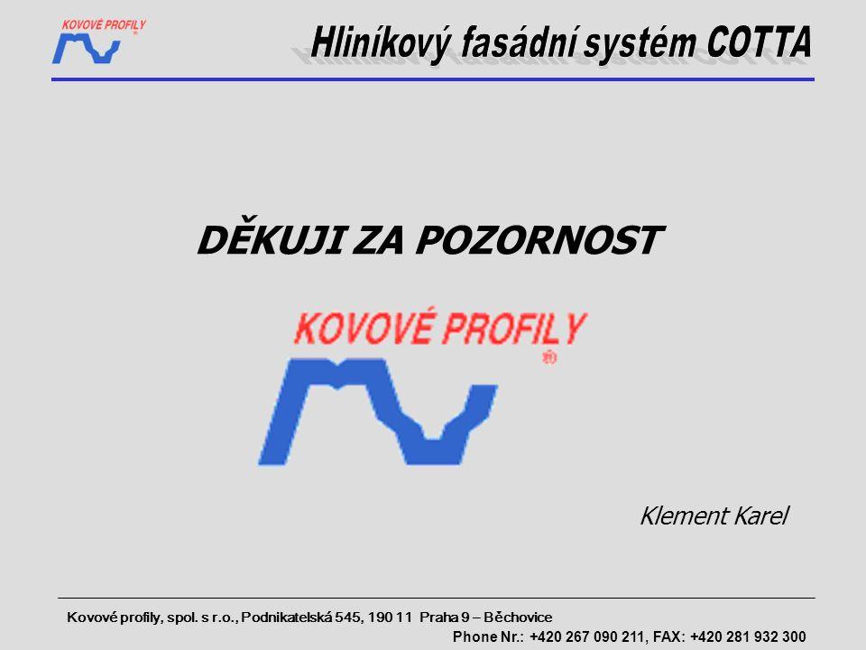 DĚKUJI ZA POZORNOST Kovové profily, spol. s r.o., Podnikatelská 545, 190 11 Praha 9 – Běchovice Phone Nr.: +420 267 090 211, FAX: +420 281 932 300 Kle