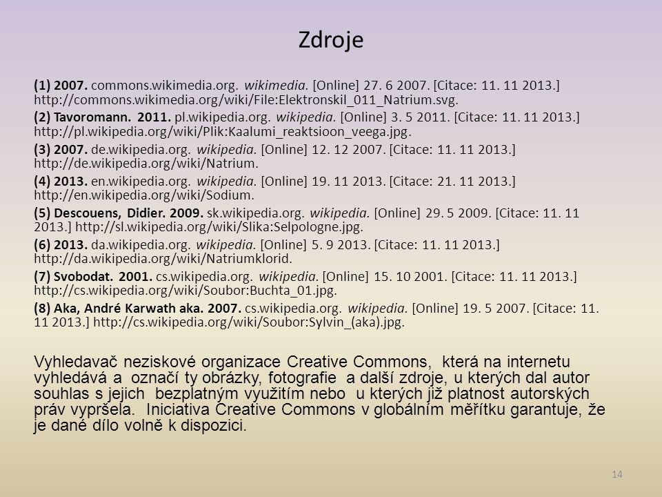 14 Zdroje (1) 2007. commons.wikimedia.org. wikimedia. [Online] 27. 6 2007. [Citace: 11. 11 2013.] http://commons.wikimedia.org/wiki/File:Elektronskil_