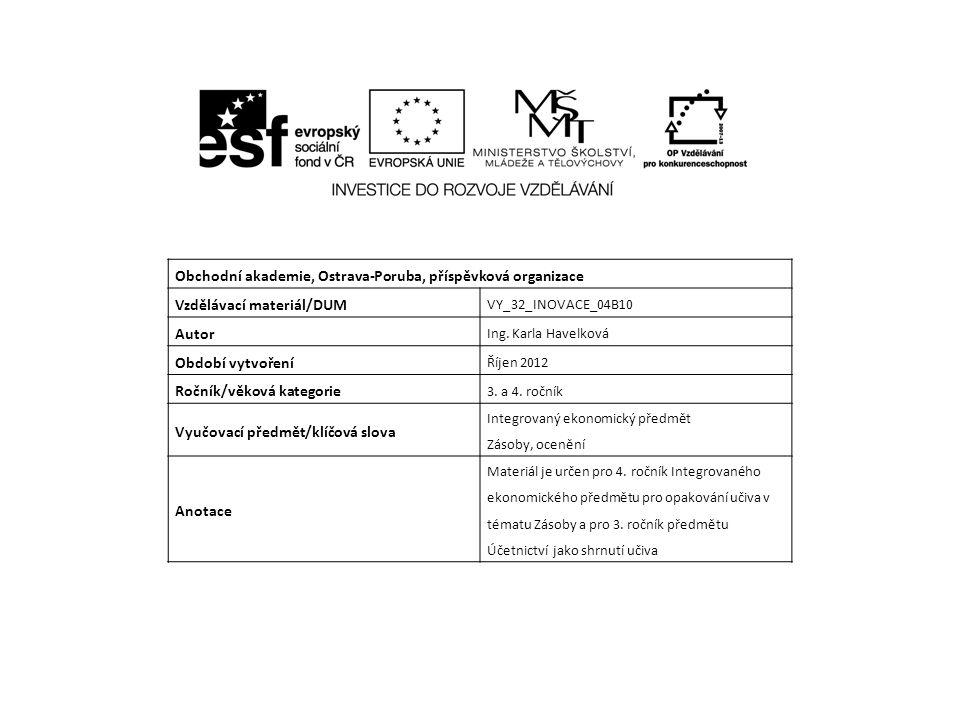 Obchodní akademie, Ostrava-Poruba, příspěvková organizace Vzdělávací materiál/DUM VY_32_INOVACE_04B10 Autor Ing.