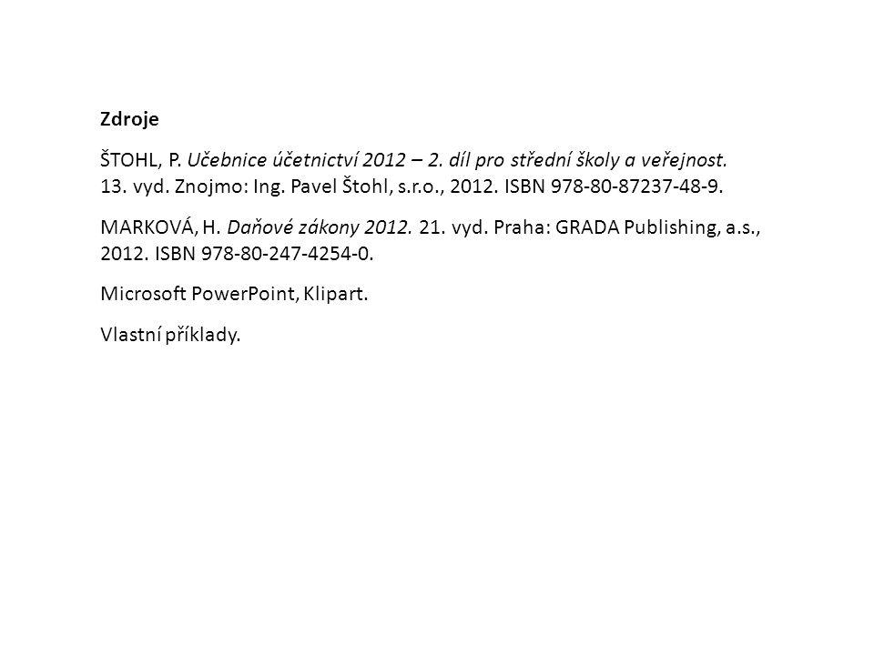 Zdroje ŠTOHL, P. Učebnice účetnictví 2012 – 2. díl pro střední školy a veřejnost.