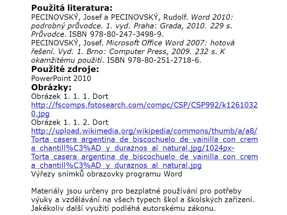 Použitá literatura: PECINOVSKÝ, Josef a PECINOVSKÝ, Rudolf.