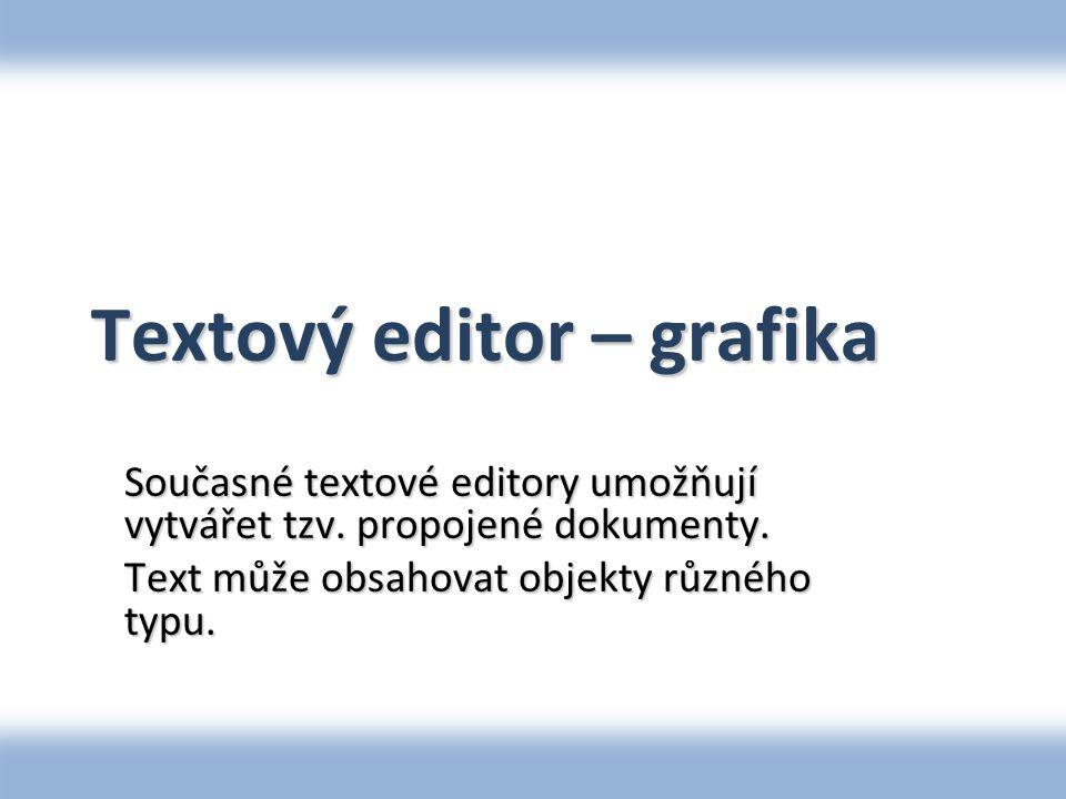 Textový editor – grafika Současné textové editory umožňují vytvářet tzv.