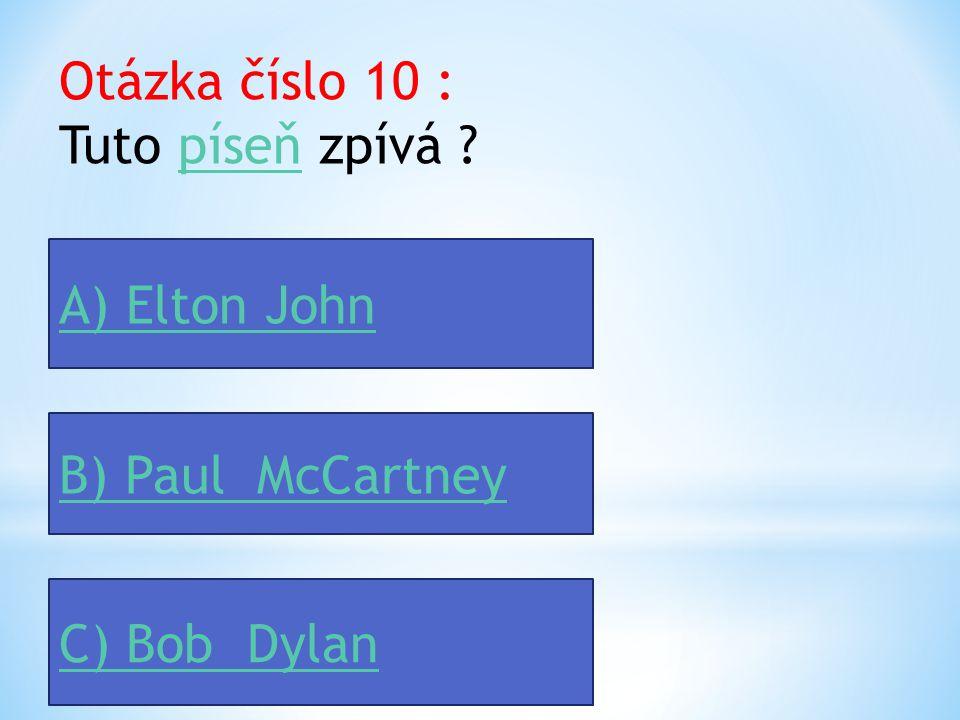 Otázka číslo 9 : Big Beat proslavily hlavně tyto hudební skupiny : A) The Beatles, Cream B) The Beatles, The Rolling Stones C) The Beatles, Elton John