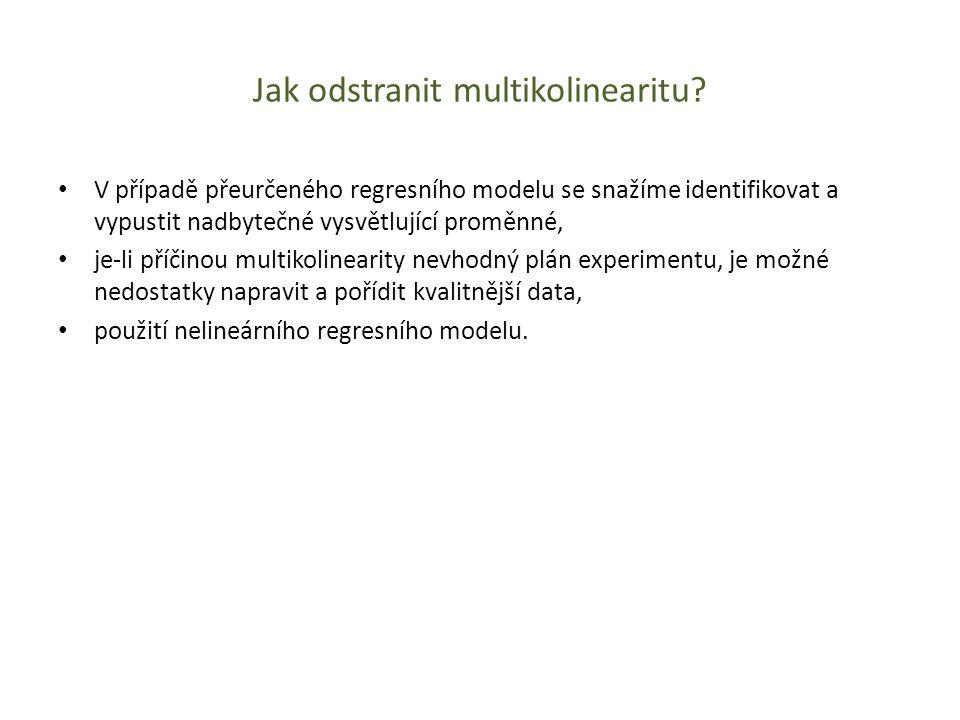 Jak odstranit multikolinearitu? V případě přeurčeného regresního modelu se snažíme identifikovat a vypustit nadbytečné vysvětlující proměnné, je-li př