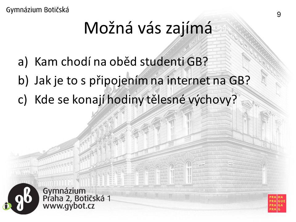 Možná vás zajímá a)Kam chodí na oběd studenti GB.b)Jak je to s připojením na internet na GB.