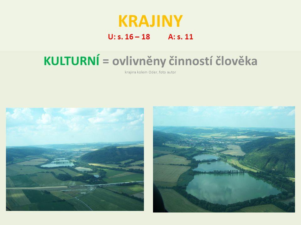 KRAJINY U: s. 16 – 18A: s. 11 KULTURNÍ = ovlivněny činností člověka krajina kolem Oder, foto autor