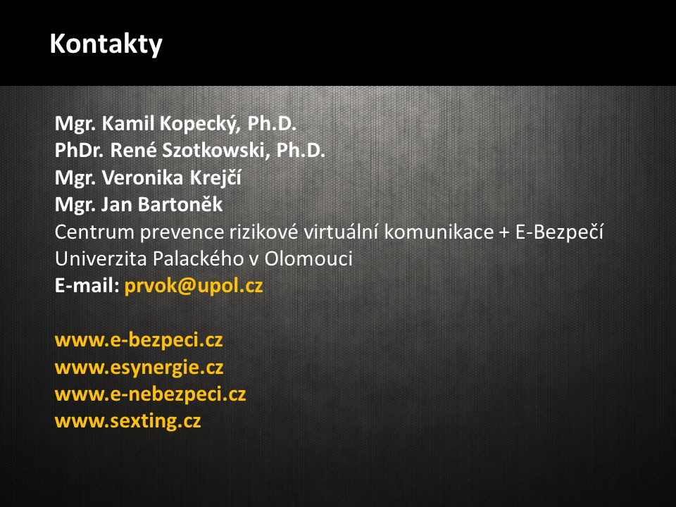 Mgr. Kamil Kopecký, Ph.D. PhDr. René Szotkowski, Ph.D. Mgr. Veronika Krejčí Mgr. Jan Bartoněk Centrum prevence rizikové virtuální komunikace + E-Bezpe