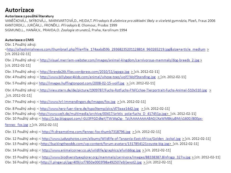 Autorizace Autorizace z použité literatury VANĚČKOVÁ,I., SKÝBOVÁ,J., MARKVARTOVÁ,D., HEJDA,T. Přírodopis 8 učebnice pro základní školy a víceletá gymn