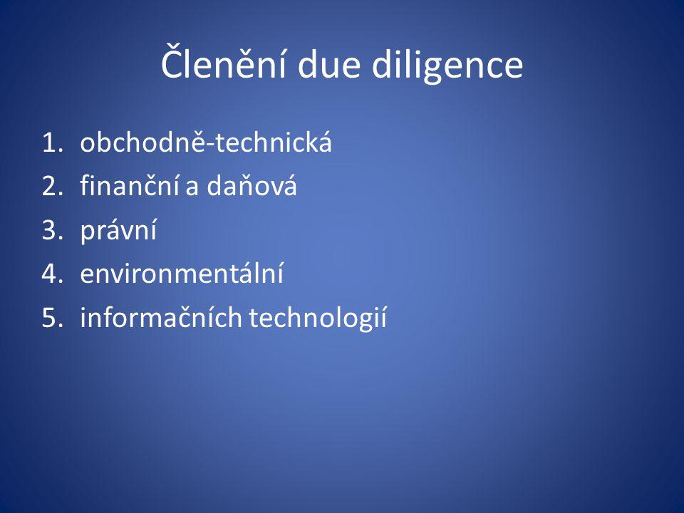 Členění due diligence 1.obchodně-technická 2.finanční a daňová 3.právní 4.environmentální 5.informačních technologií