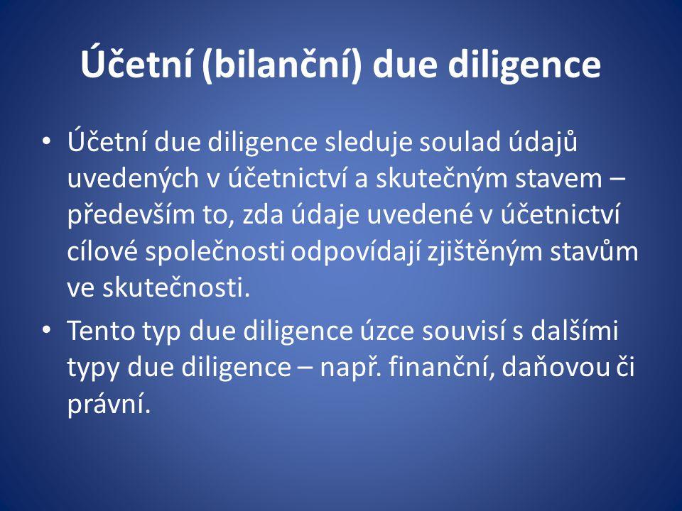 Účetní (bilanční) due diligence Účetní due diligence sleduje soulad údajů uvedených v účetnictví a skutečným stavem – především to, zda údaje uvedené