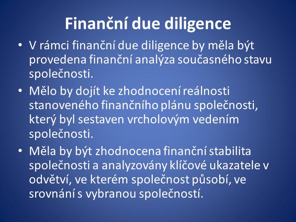 Finanční due diligence V rámci finanční due diligence by měla být provedena finanční analýza současného stavu společnosti. Mělo by dojít ke zhodnocení