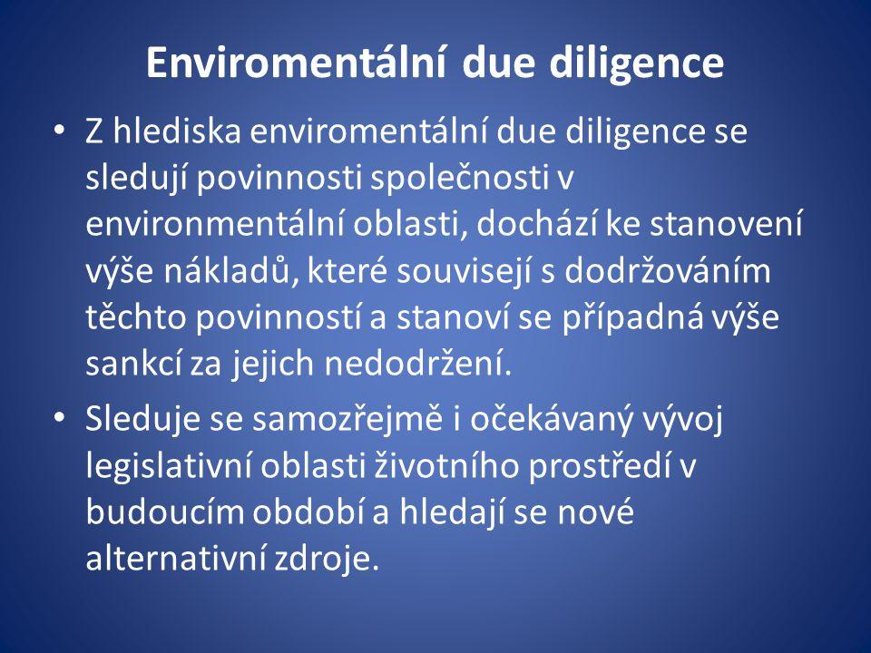 Enviromentální due diligence Z hlediska enviromentální due diligence se sledují povinnosti společnosti v environmentální oblasti, dochází ke stanovení