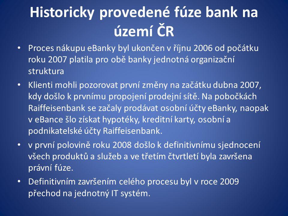 Historicky provedené fúze bank na území ČR Proces nákupu eBanky byl ukončen v říjnu 2006 od počátku roku 2007 platila pro obě banky jednotná organizač