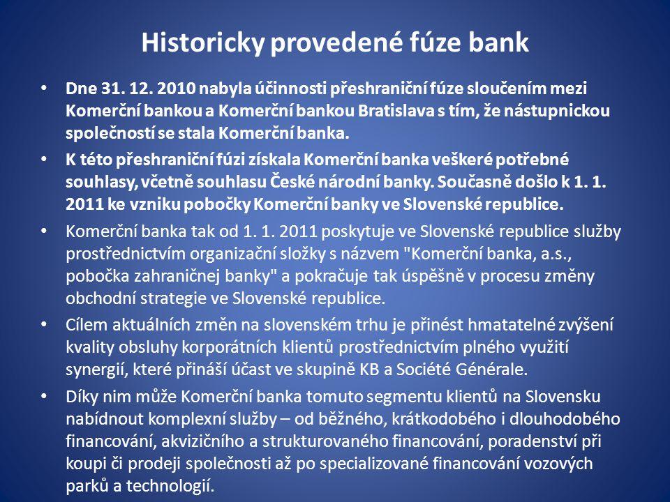 Historicky provedené fúze bank Dne 31. 12. 2010 nabyla účinnosti přeshraniční fúze sloučením mezi Komerční bankou a Komerční bankou Bratislava s tím,
