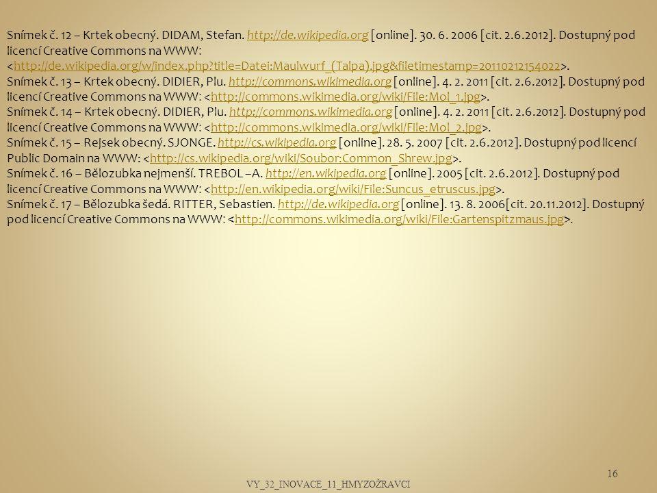 Snímek č. 12 – Krtek obecný. DIDAM, Stefan. http://de.wikipedia.org [online]. 30. 6. 2006 [cit. 2.6.2012]. Dostupný pod licencí Creative Commons na WW