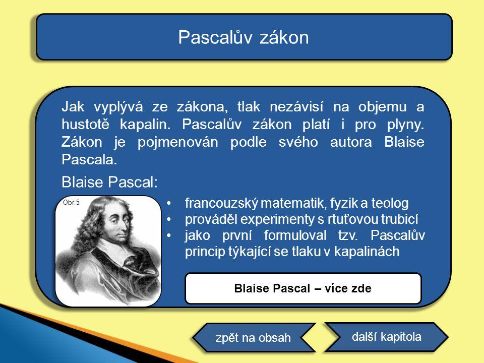 Pascalův zákon Jak vyplývá ze zákona, tlak nezávisí na objemu a hustotě kapalin. Pascalův zákon platí i pro plyny. Zákon je pojmenován podle svého aut