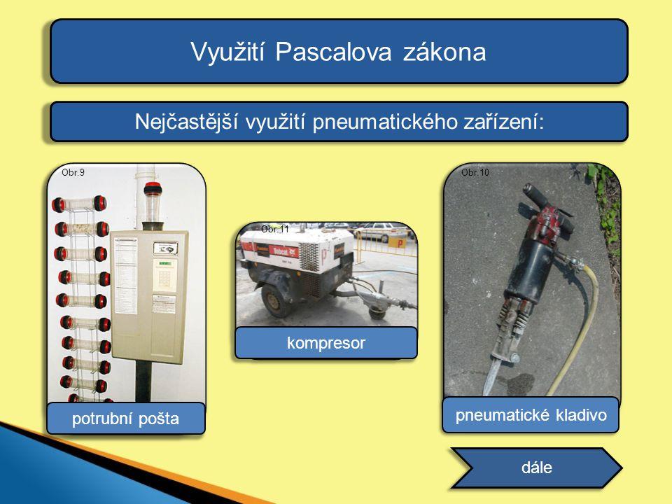 Využití Pascalova zákona Nejčastější využití pneumatického zařízení: dále