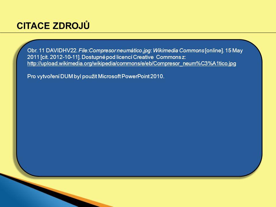 CITACE ZDROJŮ Obr. 11 DAVIDHV22. File:Compresor neumático.jpg: Wikimedia Commons [online]. 15 May 2011 [cit. 2012-10-11]. Dostupné pod licencí Creativ