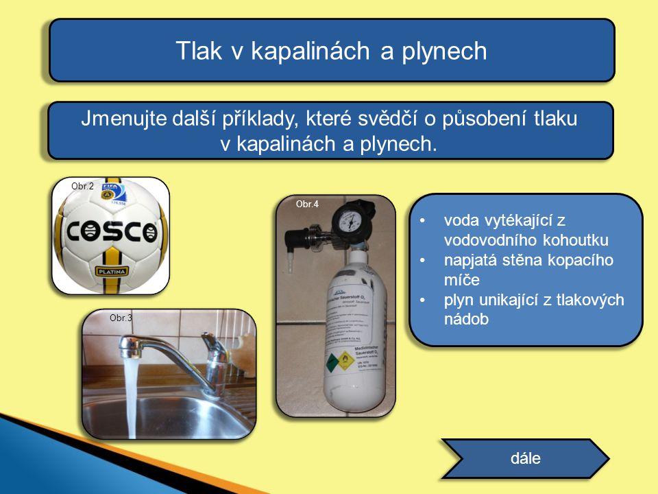 Tlak v kapalinách a plynech Jmenujte další příklady, které svědčí o působení tlaku v kapalinách a plynech.