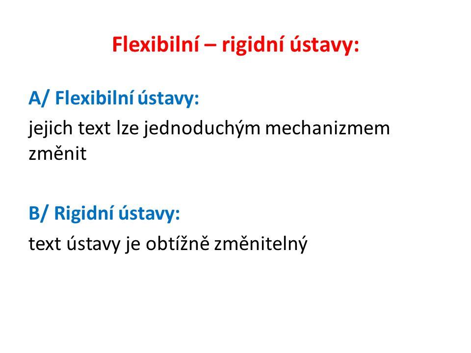 Flexibilní – rigidní ústavy: A/ Flexibilní ústavy: jejich text lze jednoduchým mechanizmem změnit B/ Rigidní ústavy: text ústavy je obtížně změnitelný