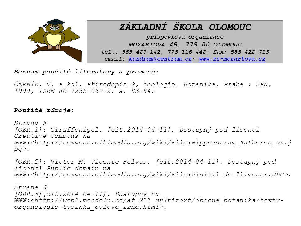 Seznam použité literatury a pramenů: ČERNÍK, V. a kol. Přírodopis 2, Zoologie. Botanika. Praha : SPN, 1999, ISBN 80-7235-069-2. s. 83-84. Použité zdro