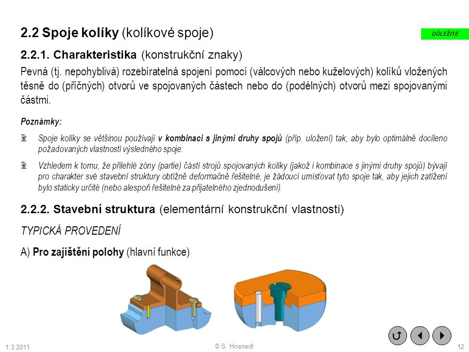 2.2 Spoje kolíky (kolíkové spoje) 2.2.1. Charakteristika (konstrukční znaky) Pevná (tj. nepohyblivá) rozebíratelná spojení pomocí (válcových nebo kuže